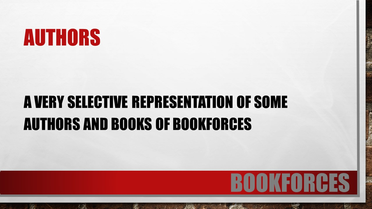 Authors of bookforces.com A very selective representation of some authors and books of bookforces