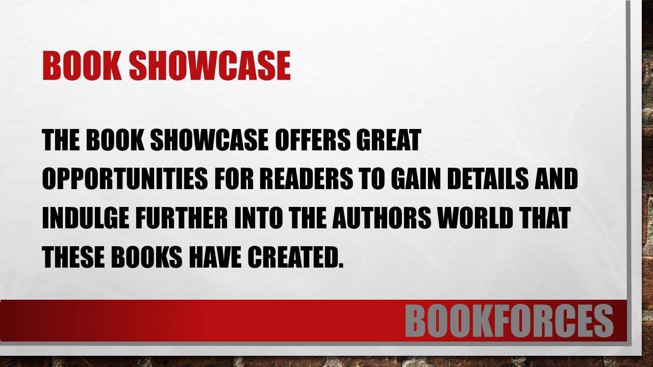 book showcases of bookforces.com The book showcase offers great opportunities for readers to gain details and indulge further into the authors world that these books have created