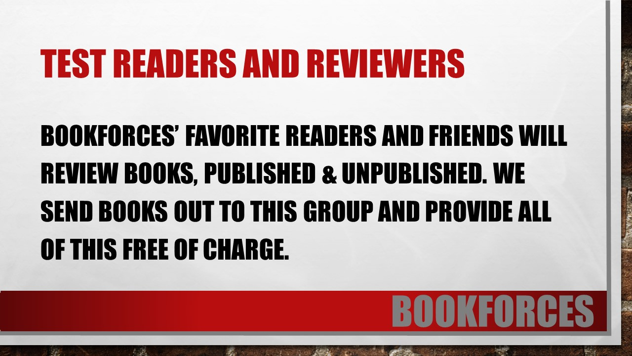 test readers and reviewers of bookforces bookforces' favorite readers and friends will review books, published & unpublished. We send books out to this group and provide all of this free of charge
